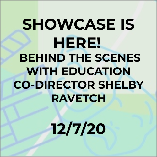 Article Title: Showcase is Here! Behind the scenes with Education Co-director Shelby Ravetch Published: 7 December 2020