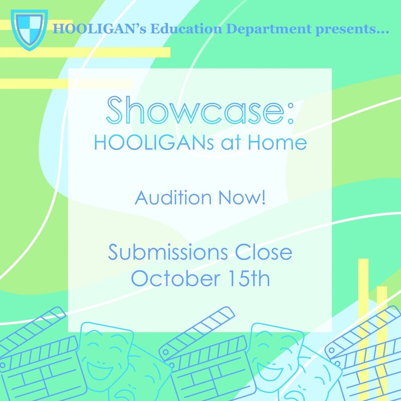 Graphic for Showcase: HOOLIGANs at Home, saying audition submissions close on October 15th.