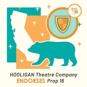 HOOLIGAN Theatre Company Endorses Prop 16 Graphic
